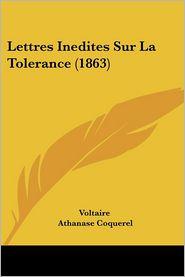 Lettres inédites sur la tolérance (1863) - Voltaire, Athanase Coquerel (Editor)