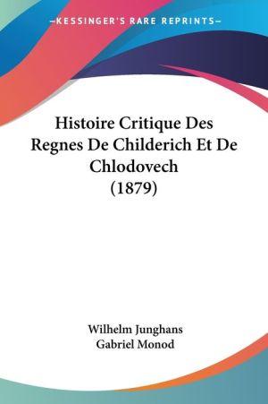 Histoire Critique Des Regnes De Childerich Et De Chlodovech (1879) - Wilhelm Junghans, Gabriel Monod