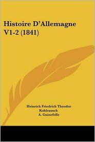 Histoire D'Allemagne V1-2 (1841) - Heinrich Friedrich Theodor Kohlrausch, A. Guinefolle (Translator)