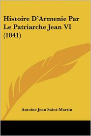 Histoire D'Armenie Par Le Patriarche Jean Vi (1841) - Antoine Jean Saint-Martin