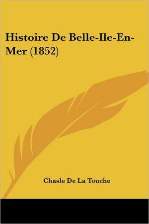 Histoire De Belle-Ile-En-Mer (1852) - Chasle De La Touche
