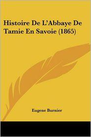 Histoire De L'Abbaye De Tamie En Savoie (1865) - Eugene Burnier