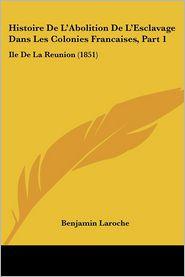 Histoire De L'Abolition De L'Esclavage Dans Les Colonies Francaises, Part 1 - Benjamin Laroche