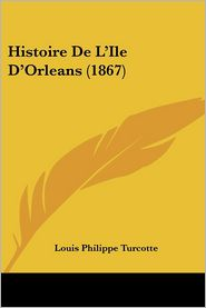 Histoire De L'Ile D'Orleans (1867) - Louis Philippe Turcotte