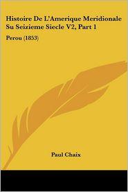 Histoire De L'Amerique Meridionale Su Seizieme Siecle V2, Part 1 - Paul Chaix