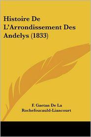 Histoire De L'Arrondissement Des Andelys (1833) - F. Gaetan De La Rochefoucauld-Liancourt