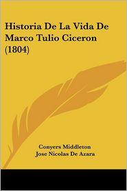 Historia De La Vida De Marco Tulio Ciceron (1804) - Conyers Middleton, Jose Nicolas De Azara (Translator)