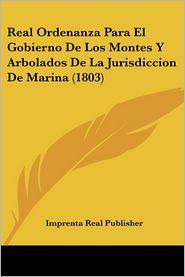 Real Ordenanza Para El Gobierno De Los Montes Y Arbolados De La Jurisdiccion De Marina (1803) - Imprenta Real Publisher