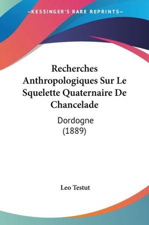 Recherches Anthropologiques Sur Le Squelette Quaternaire De Chancelade - Leo Testut