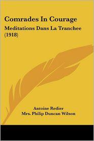 Comrades In Courage - Antoine Redier, Mrs Philip Duncan Wilson (Translator)