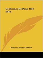 Conference De Paris, 1858 (1858) - Imprimerie Imperiale Publisher