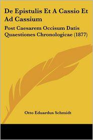 de Epistulis Et a Cassio Et Ad Cassium: Post Caesarem Occisum Datis Quaestiones Chronologicae (1877)