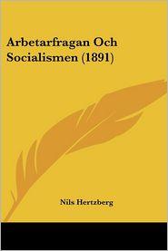 Arbetarfragan Och Socialismen (1891) - Nils Hertzberg
