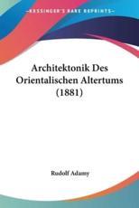Architektonik Des Orientalischen Altertums (1881) - Rudolf Adamy