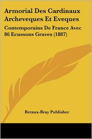 Armorial Des Cardinaux Archeveques Et Eveques - Retaux-Bray Publisher