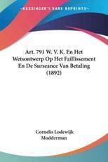 Art. 791 W. V. K. En Het Wetsontwerp Op Het Faillissement En de Surseance Van Betaling (1892) - Cornelis Lodewijk Modderman