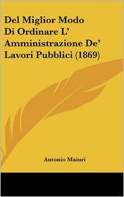 del Miglior Modo Di Ordinare L' Amministrazione de' Lavori Pubblici (1869) - Antonio Maiuri