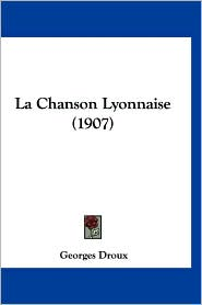La Chanson Lyonnaise (1907) - Georges Droux