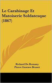 Le Carabinage Et Matoiserie Soldatesque (1867) - Richard De Romany, Pierre Gustave Brunet