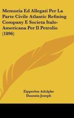 Memoria Ed Allegati Per La Parte Civile Atlantic Refining Company E Societa Italo-Americana Per Il Petrolio (1896) - Zipperlen Adolphe