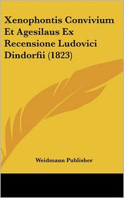 Xenophontis Convivium Et Agesilaus Ex Recensione Ludovici Dindorfii (1823) - Weidmann Publisher