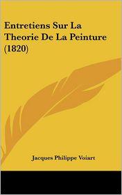 Entretiens Sur La Theorie De La Peinture (1820) - Jacques Philippe Voiart