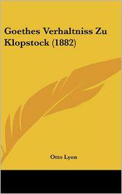Goethes Verhaltniss Zu Klopstock (1882) - Otto Lyon