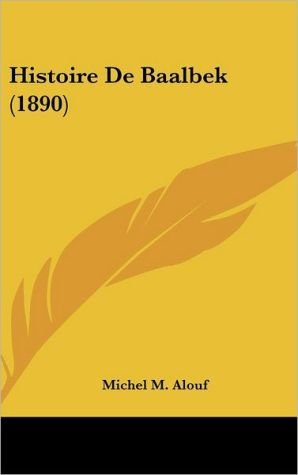 Histoire De Baalbek (1890) - Michel M. Alouf