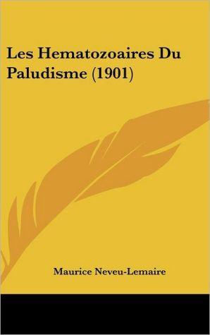 Les Hematozoaires Du Paludisme (1901) - Maurice Neveu-Lemaire