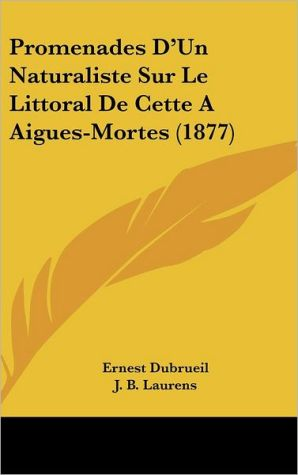Promenades D'Un Naturaliste Sur Le Littoral De Cette A Aigues-Mortes (1877) - Ernest Dubrueil, J.B. Laurens (Illustrator)