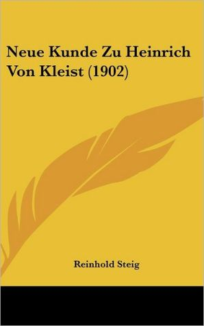 Neue Kunde Zu Heinrich Von Kleist (1902) - Reinhold Steig