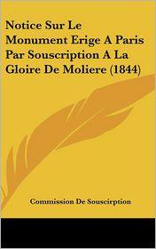 Notice Sur Le Monument Erige A Paris Par Souscription A La Gloire De Moliere (1844) - Commission De Souscirption