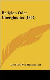 Religion Oder Uberglaude? (1897) - Graf Paul Von Hoensbroech