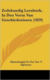 Zedekundig Leesboek, In Den Vorm Van Geschiedenissen (1829) - Maatschappij Tot Nut Van 'T Algemeen