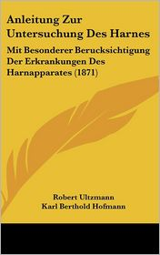 Anleitung Zur Untersuchung Des Harnes - Robert Ultzmann, Karl Berthold Hofmann