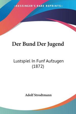 Der Bund Der Jugend - Adolf Strodtmann
