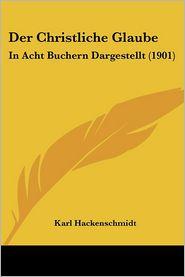 Der Christliche Glaube - Karl Hackenschmidt