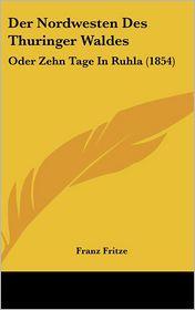 Der Nordwesten Des Thuringer Waldes - Franz Fritze