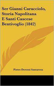 Ser Gianni Caracciolo, Storia Napolitana E Santi Cascese Bentivoglio (1842) - Pietro Derossi Santarosa