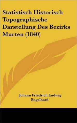 Statistisch Historisch Topographische Darstellung Des Bezirks Murten (1840)
