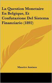 La Question Monetaire En Belgique, Et Confutazione Del Sistema Finanziario (1892) - Maurice Ansiaux