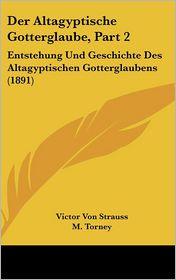 Der Altagyptische Gotterglaube, Part 2 - Victor Von Strauss, M. Torney