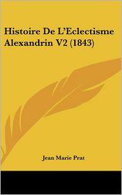 Histoire De L'Eclectisme Alexandrin V2 (1843) - Jean Marie Prat