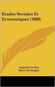 Etudes Sociales Et Economiques (1880) - Augustin Cochin, Albert De Broglie