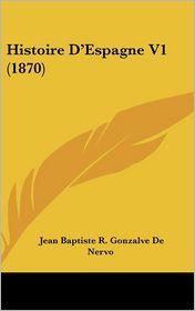 Histoire D'Espagne V1 (1870) - Jean Baptiste R. Gonzalve De Nervo