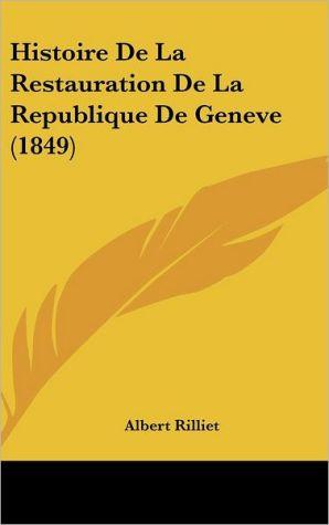 Histoire De La Restauration De La Republique De Geneve (1849)