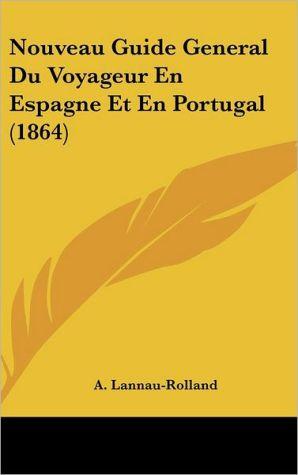Nouveau Guide General Du Voyageur En Espagne Et En Portugal (1864) - A. Lannau-Rolland