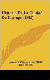 Historia De La Ciudad De Cartago (1845) - Adolphe Dureau De La Malle, Jean Yanoski, Vicente Diez Canseco