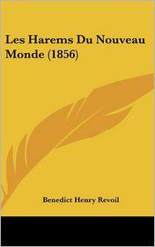 Les Harems Du Nouveau Monde (1856) - Benedict Henry Revoil