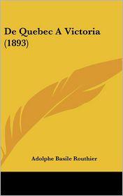 De Quebec A Victoria (1893) - Adolphe Basile Routhier